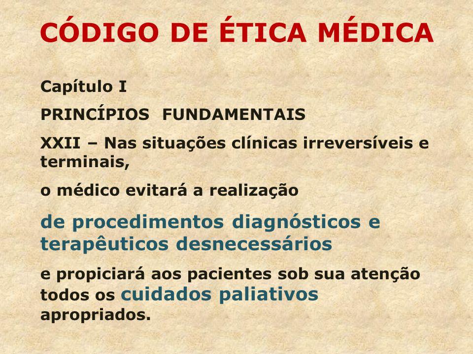 CÓDIGO DE ÉTICA MÉDICA Capítulo I. PRINCÍPIOS FUNDAMENTAIS. XXII – Nas situações clínicas irreversíveis e terminais,