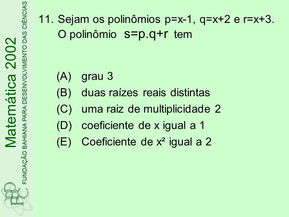 Sejam os polinômios p=x-1, q=x+2 e r=x+3. O polinômio s=p.q+r tem