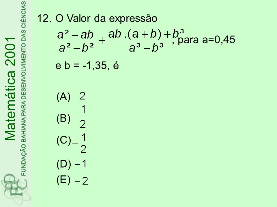 Matemática 2001 O Valor da expressão , para a=0,45 e b = -1,35, é (A)