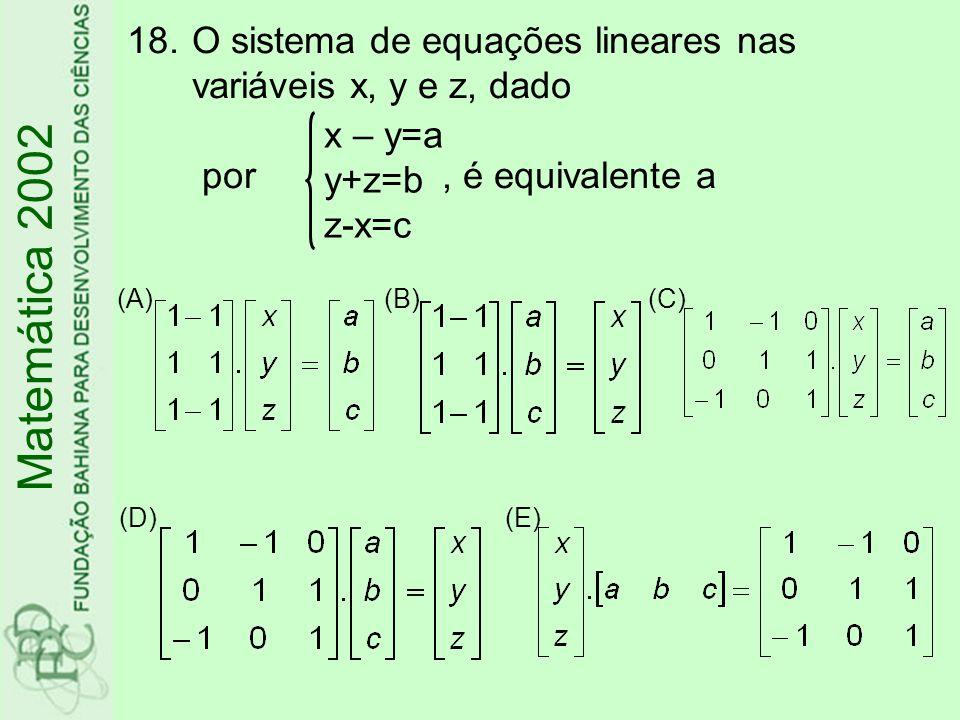 O sistema de equações lineares nas variáveis x, y e z, dado por , é equivalente a