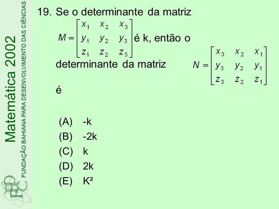 Se o determinante da matriz é k, então o determinante da matriz é