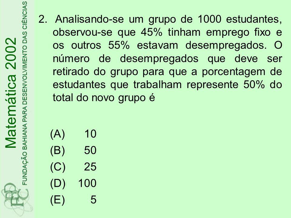 Matemática 2002 (A) 10 (B) 50 (C) 25 (D) 100 (E) 5