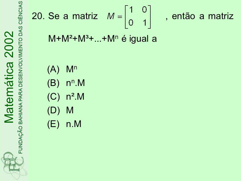 Matemática 2002 Se a matriz , então a matriz M+M²+M³+...+Mn é igual a