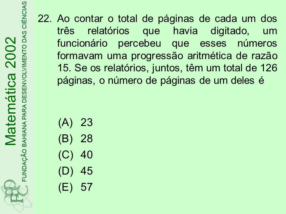Matemática 2002 (A) 23 (B) 28 (C) 40 (D) 45 (E) 57