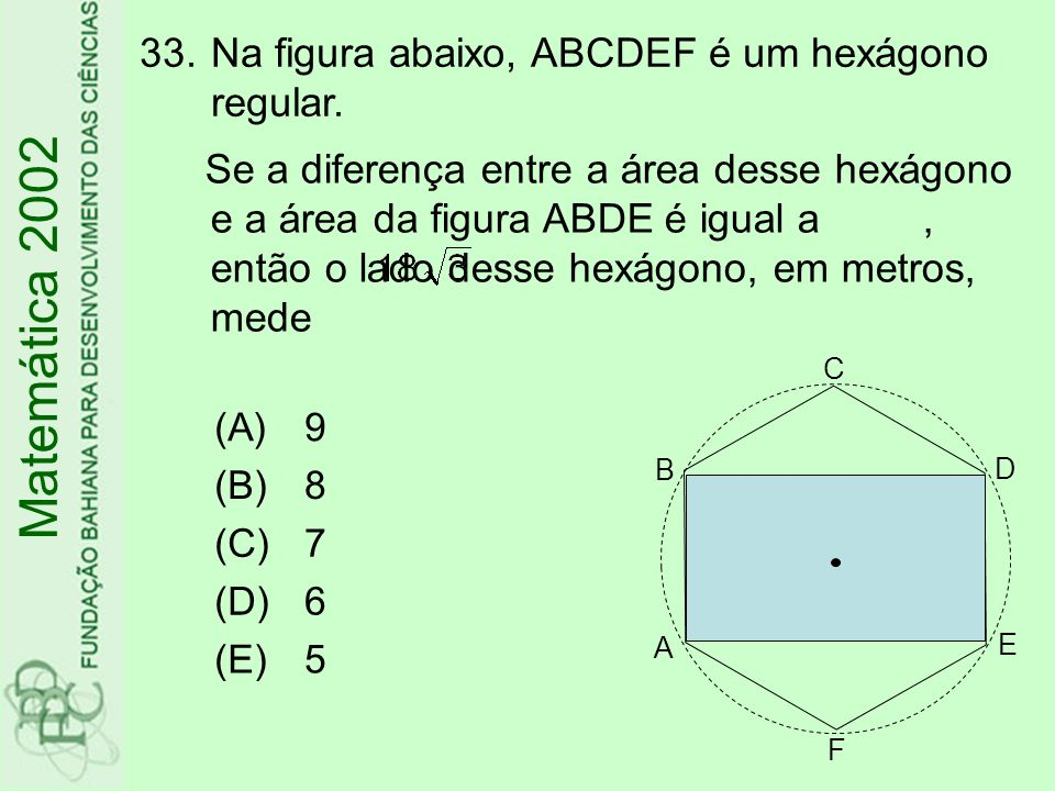 Matemática 2002 Na figura abaixo, ABCDEF é um hexágono regular.