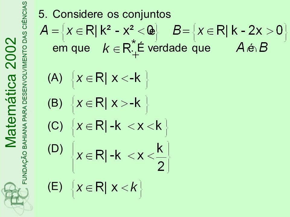Matemática 2002 Considere os conjuntos e em que . É verdade que é (A)