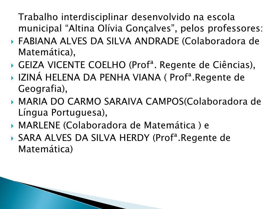 Trabalho interdisciplinar desenvolvido na escola municipal Altina Olívia Gonçalves , pelos professores: