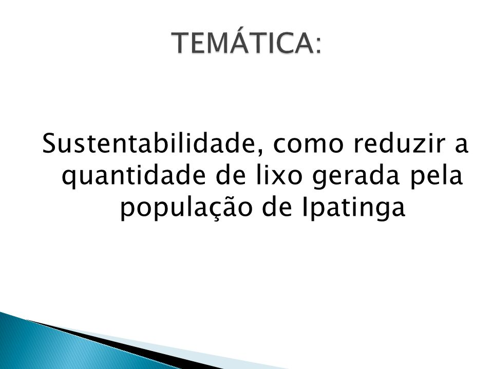 TEMÁTICA: Sustentabilidade, como reduzir a quantidade de lixo gerada pela população de Ipatinga