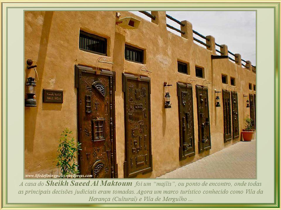 A casa do Sheikh Saeed Al Maktoum foi um majlis , ou ponto de encontro, onde todas as principais decisões judiciais eram tomadas.