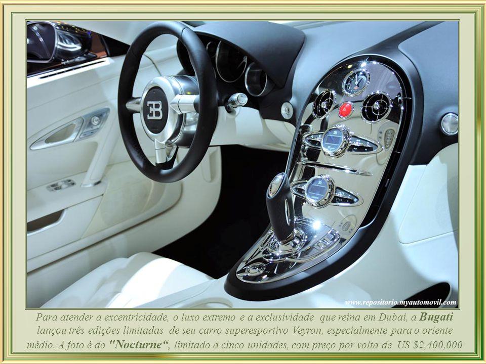 Para atender a excentricidade, o luxo extremo e a exclusividade que reina em Dubai, a Bugati lançou três edições limitadas de seu carro superesportivo Veyron, especialmente para o oriente médio.