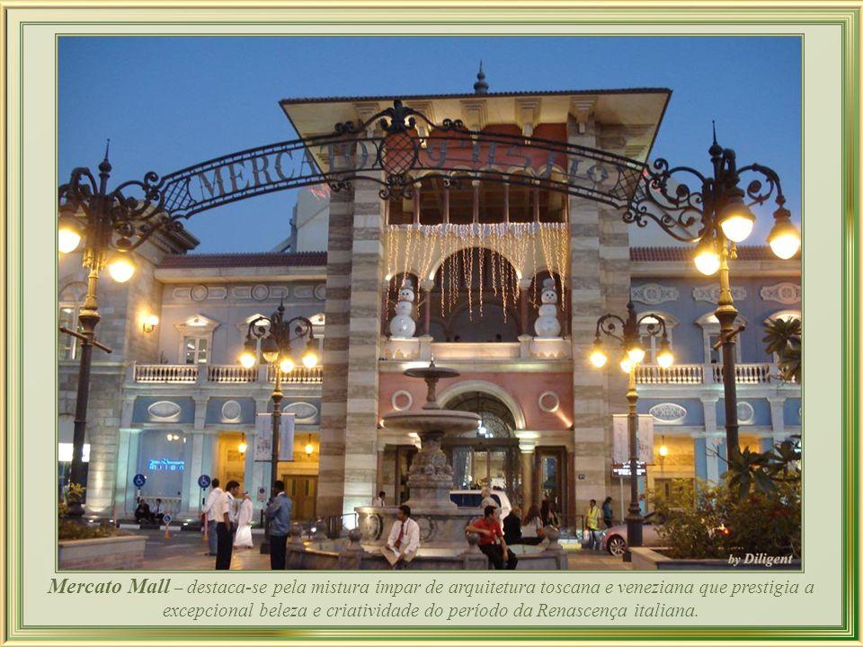 Mercato Mall – destaca-se pela mistura ímpar de arquitetura toscana e veneziana que prestigia a excepcional beleza e criatividade do período da Renascença italiana.