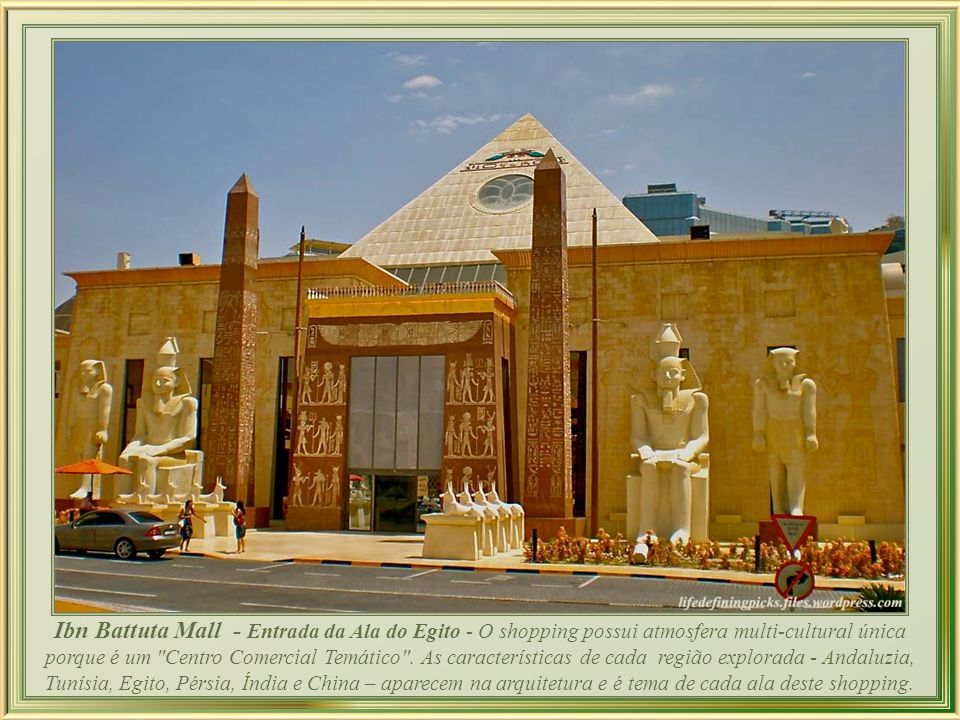 Ibn Battuta Mall - Entrada da Ala do Egito - O shopping possui atmosfera multi-cultural única porque é um Centro Comercial Temático .