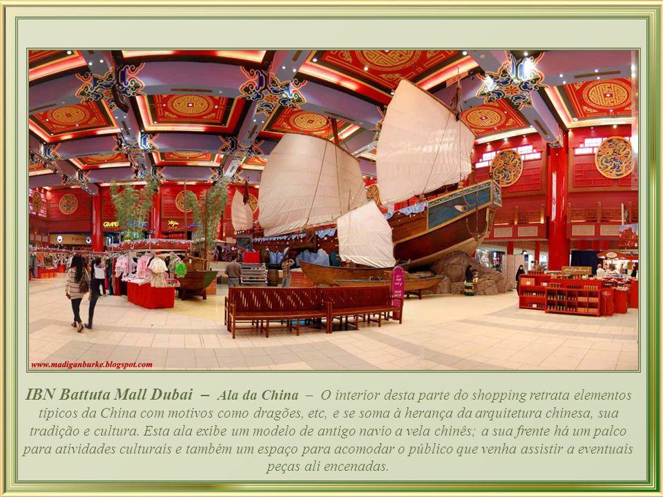 IBN Battuta Mall Dubai – Ala da China – O interior desta parte do shopping retrata elementos típicos da China com motivos como dragões, etc, e se soma à herança da arquitetura chinesa, sua tradição e cultura.