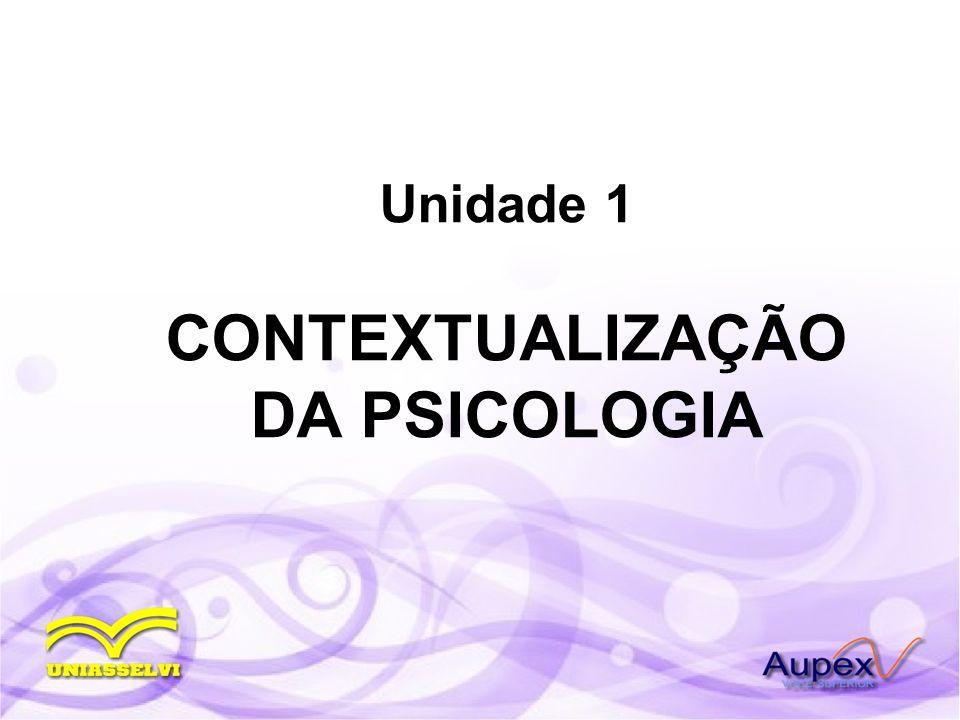 Unidade 1 CONTEXTUALIZAÇÃO DA PSICOLOGIA