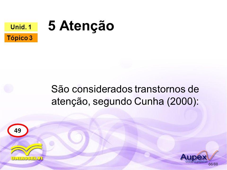São considerados transtornos de atenção, segundo Cunha (2000):