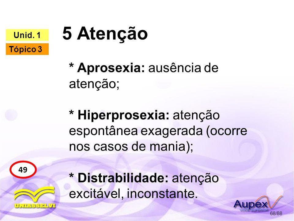 5 Atenção * Aprosexia: ausência de atenção;