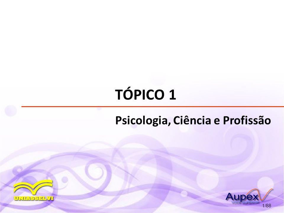 TÓPICO 1 Psicologia, Ciência e Profissão 1/88