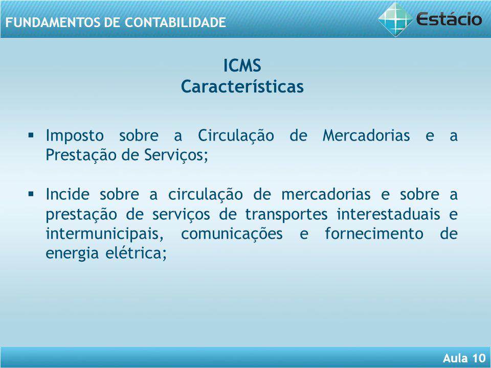 ICMS Características. Imposto sobre a Circulação de Mercadorias e a Prestação de Serviços;
