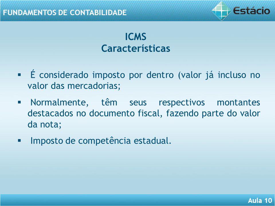 ICMS Características. É considerado imposto por dentro (valor já incluso no valor das mercadorias;