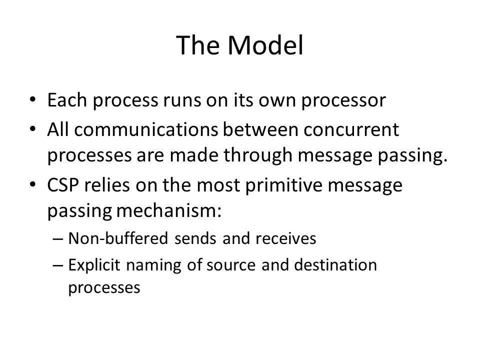 The Model Each process runs on its own processor