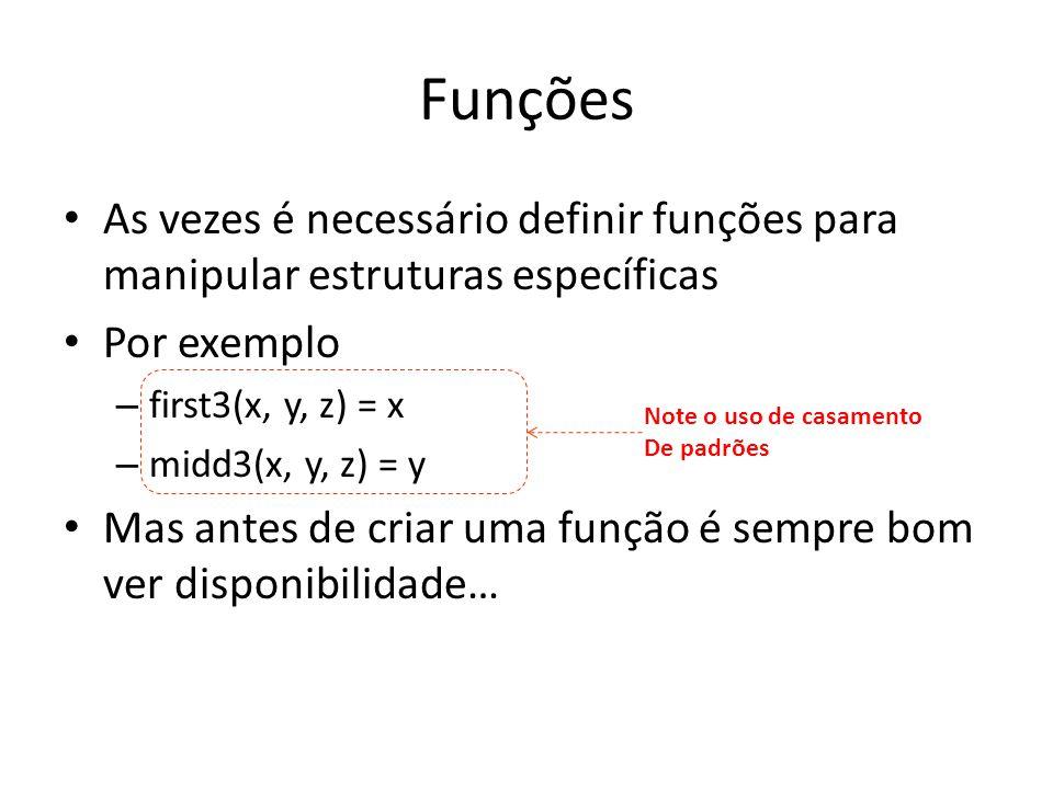 Funções As vezes é necessário definir funções para manipular estruturas específicas. Por exemplo. first3(x, y, z) = x.