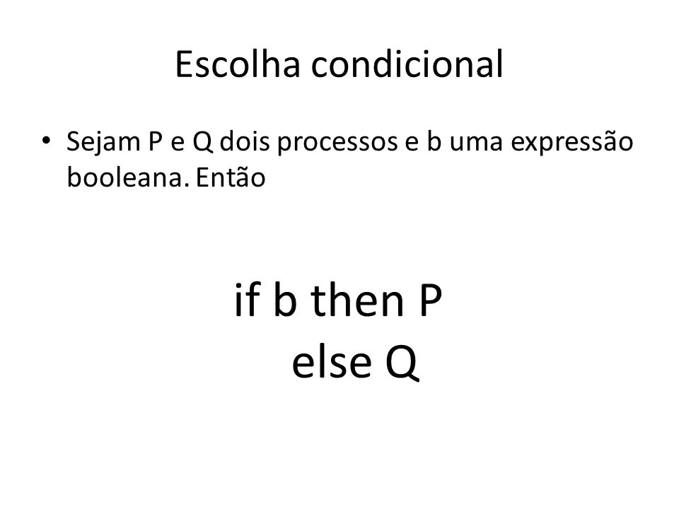 if b then P else Q Escolha condicional