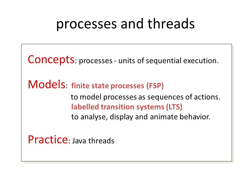 processes and threads Concepts: processes - units of sequential execution. Models: finite state processes (FSP)