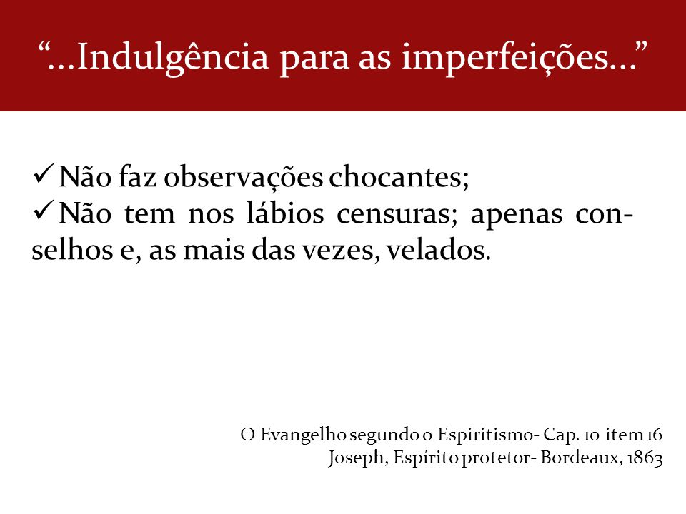 ...Indulgência para as imperfeições...