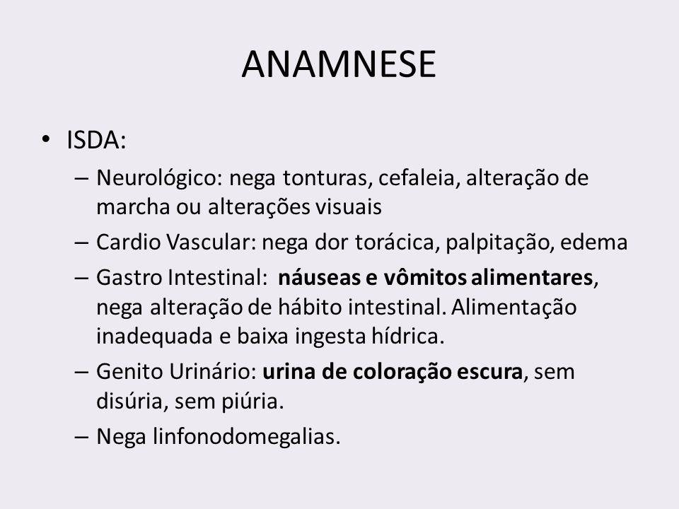 ANAMNESE ISDA: Neurológico: nega tonturas, cefaleia, alteração de marcha ou alterações visuais.