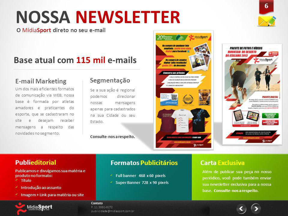 NOSSA NEWSLETTER Base atual com 115 mil e-mails 6 E-mail Marketing