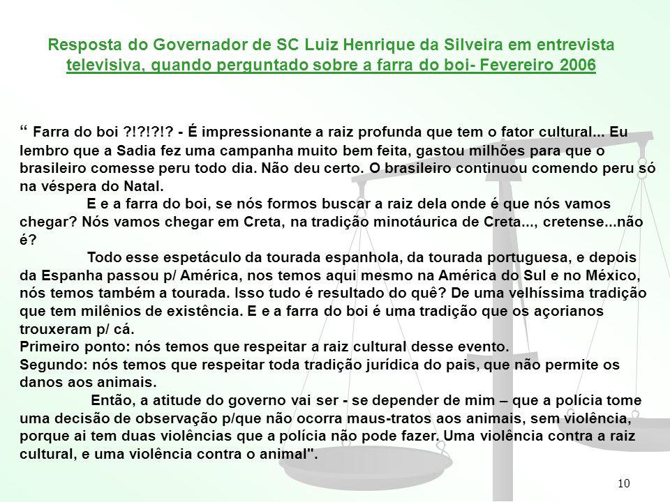 Resposta do Governador de SC Luiz Henrique da Silveira em entrevista televisiva, quando perguntado sobre a farra do boi- Fevereiro 2006