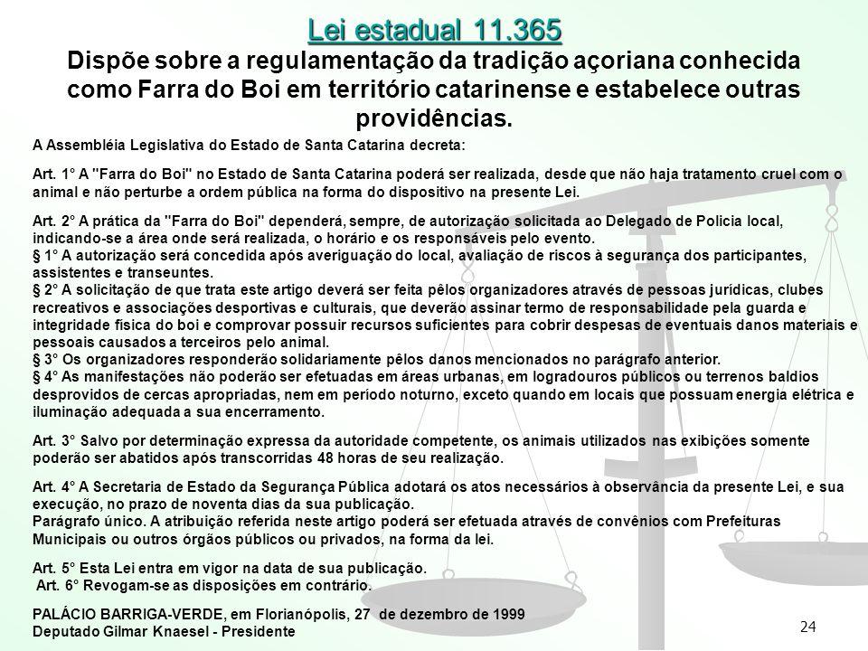 Lei estadual 11.365 Dispõe sobre a regulamentação da tradição açoriana conhecida como Farra do Boi em território catarinense e estabelece outras providências.