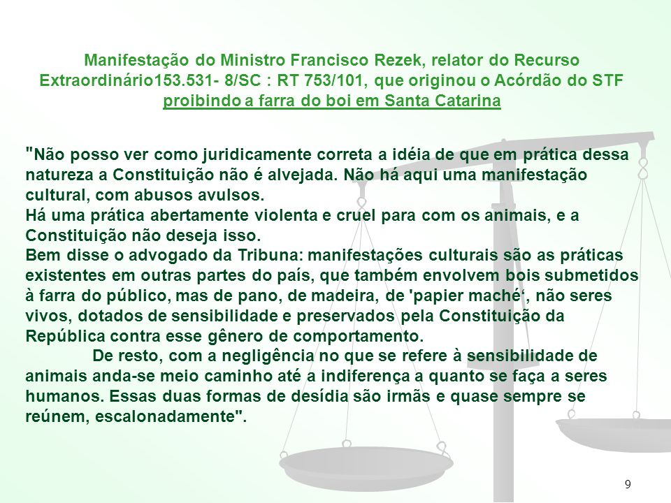 Manifestação do Ministro Francisco Rezek, relator do Recurso Extraordinário153.531- 8/SC : RT 753/101, que originou o Acórdão do STF proibindo a farra do boi em Santa Catarina