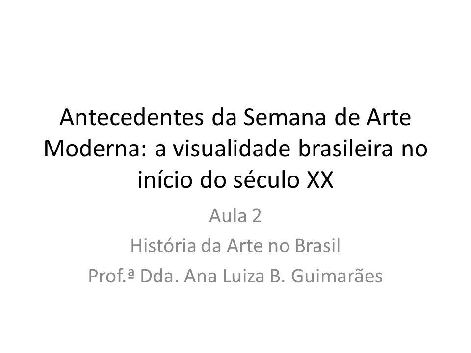 Aula 2 História da Arte no Brasil Prof.ª Dda. Ana Luiza B. Guimarães