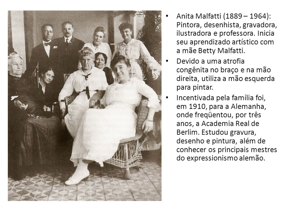 Anita Malfatti (1889 – 1964): Pintora, desenhista, gravadora, ilustradora e professora. Inicia seu aprendizado artístico com a mãe Betty Malfatti.