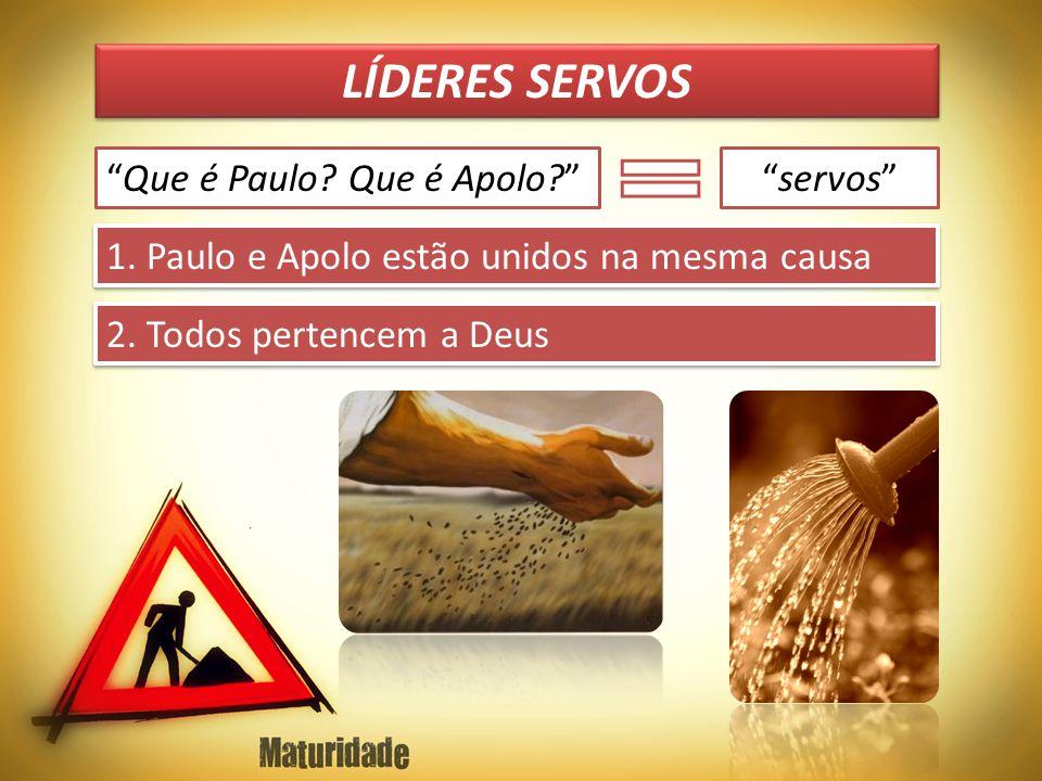 LÍDERES SERVOS Que é Paulo Que é Apolo servos