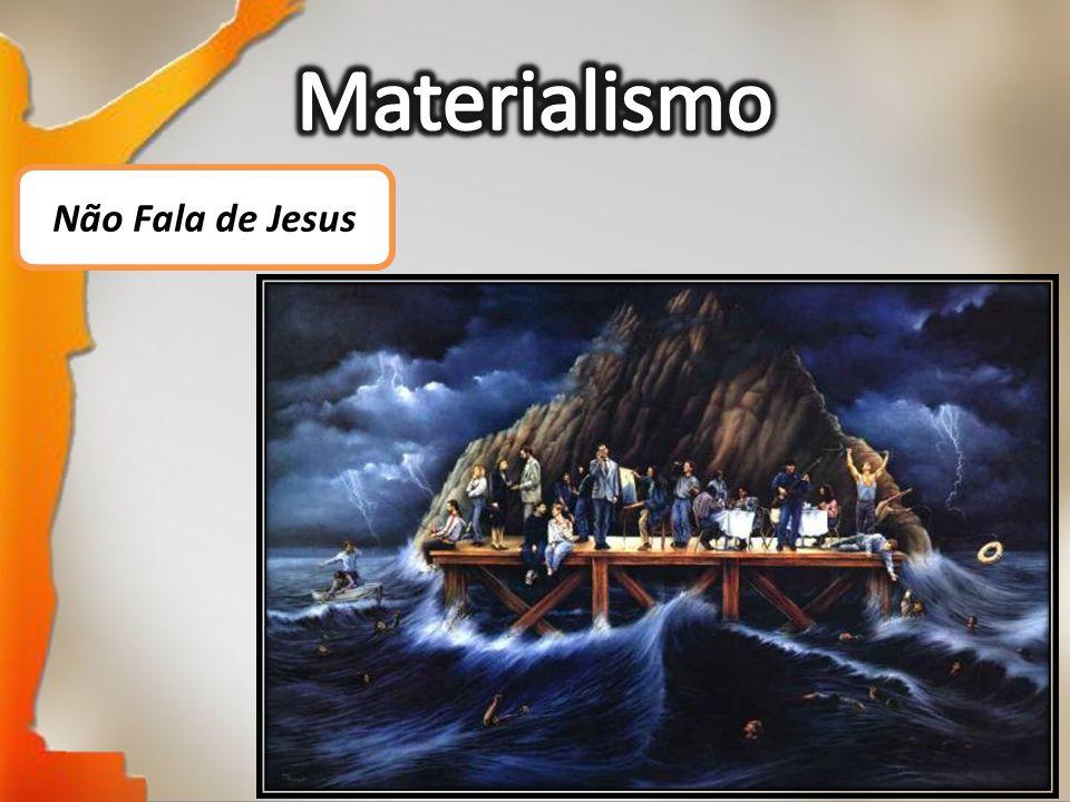 Materialismo Não Fala de Jesus