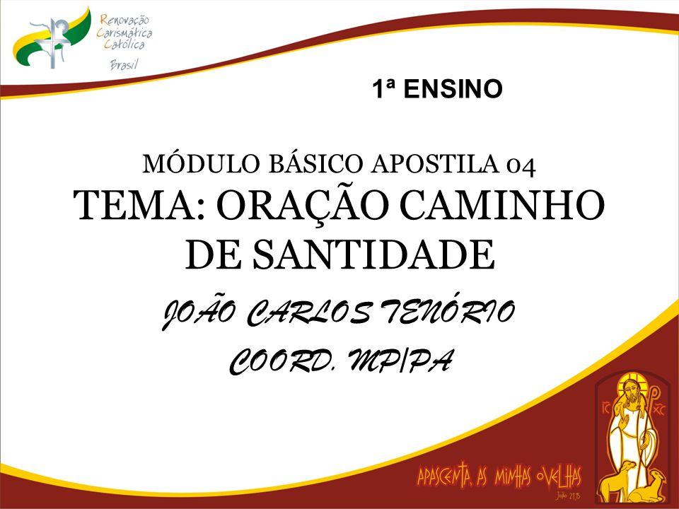 MÓDULO BÁSICO APOSTILA 04 TEMA: ORAÇÃO CAMINHO DE SANTIDADE