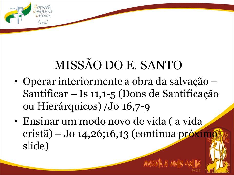 MISSÃO DO E. SANTO Operar interiormente a obra da salvação – Santificar – Is 11,1-5 (Dons de Santificação ou Hierárquicos) /Jo 16,7-9.