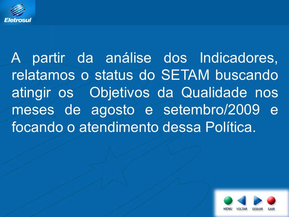 A partir da análise dos Indicadores, relatamos o status do SETAM buscando atingir os Objetivos da Qualidade nos meses de agosto e setembro/2009 e focando o atendimento dessa Política.