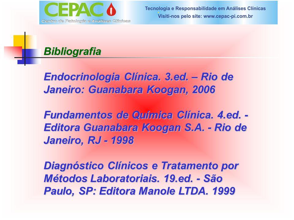 Bibliografia Endocrinologia Clínica. 3.ed. – Rio de Janeiro: Guanabara Koogan, 2006.