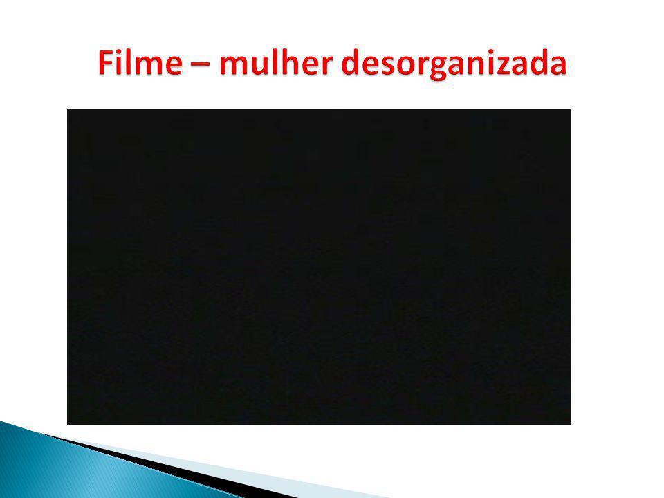 Filme – mulher desorganizada