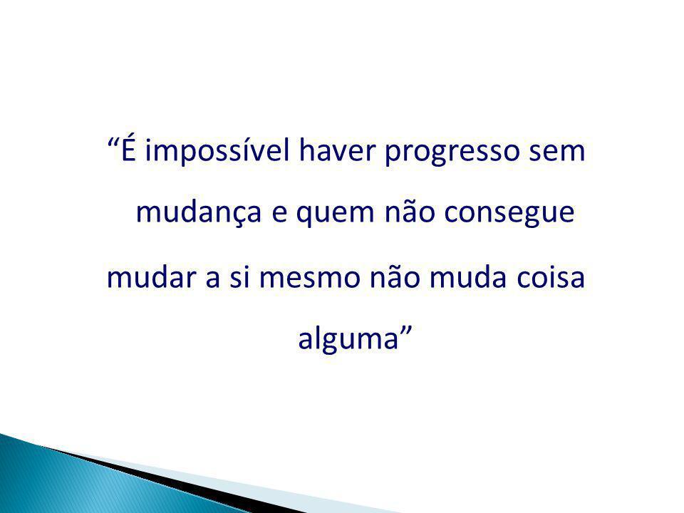 É impossível haver progresso sem mudança e quem não consegue