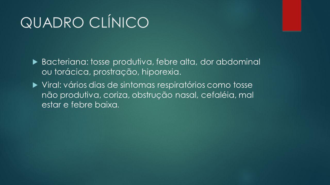 QUADRO CLÍNICO Bacteriana: tosse produtiva, febre alta, dor abdominal ou torácica, prostração, hiporexia.