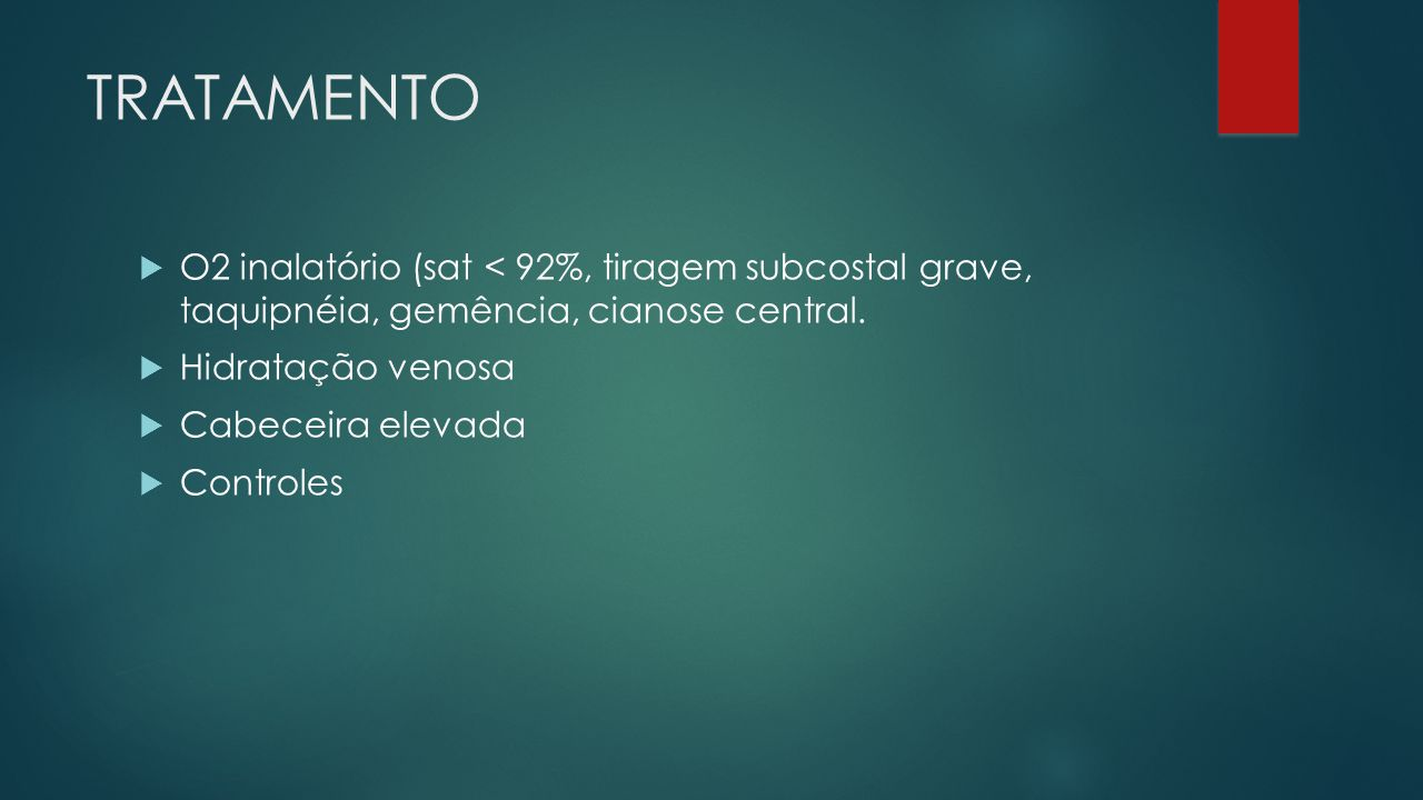 TRATAMENTO O2 inalatório (sat < 92%, tiragem subcostal grave, taquipnéia, gemência, cianose central.
