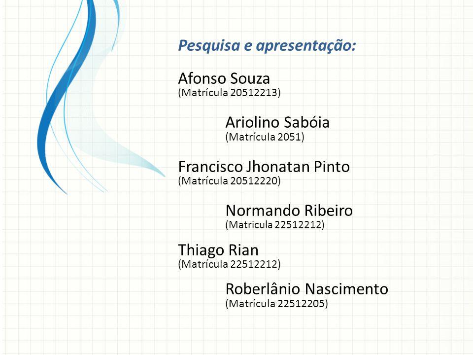 Pesquisa e apresentação: Afonso Souza Ariolino Sabóia