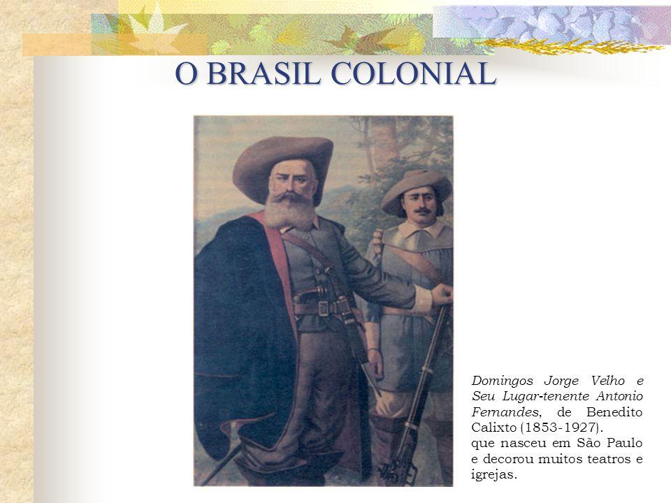 O BRASIL COLONIAL Domingos Jorge Velho e Seu Lugar-tenente Antonio Fernandes, de Benedito Calixto (1853-1927).