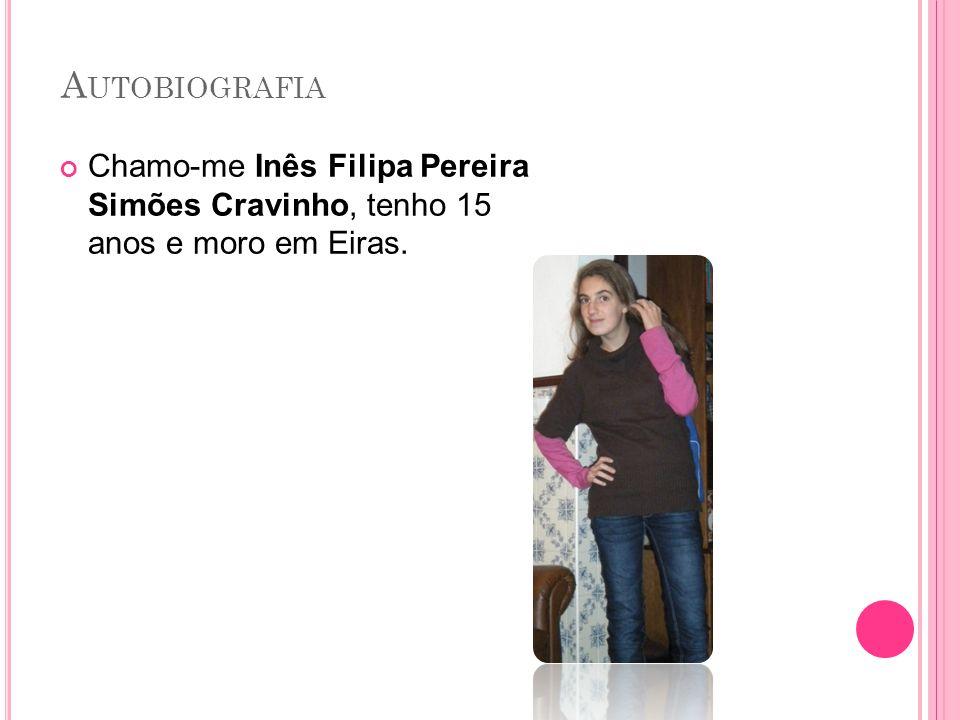 Autobiografia Chamo-me Inês Filipa Pereira Simões Cravinho, tenho 15 anos e moro em Eiras.