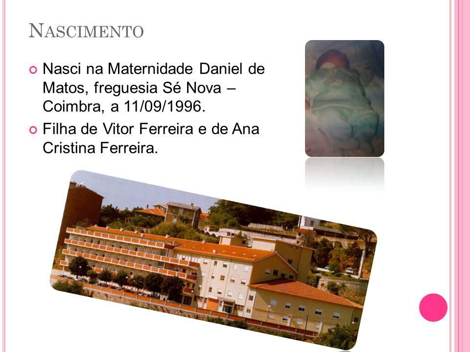 Nascimento Nasci na Maternidade Daniel de Matos, freguesia Sé Nova – Coimbra, a 11/09/1996.