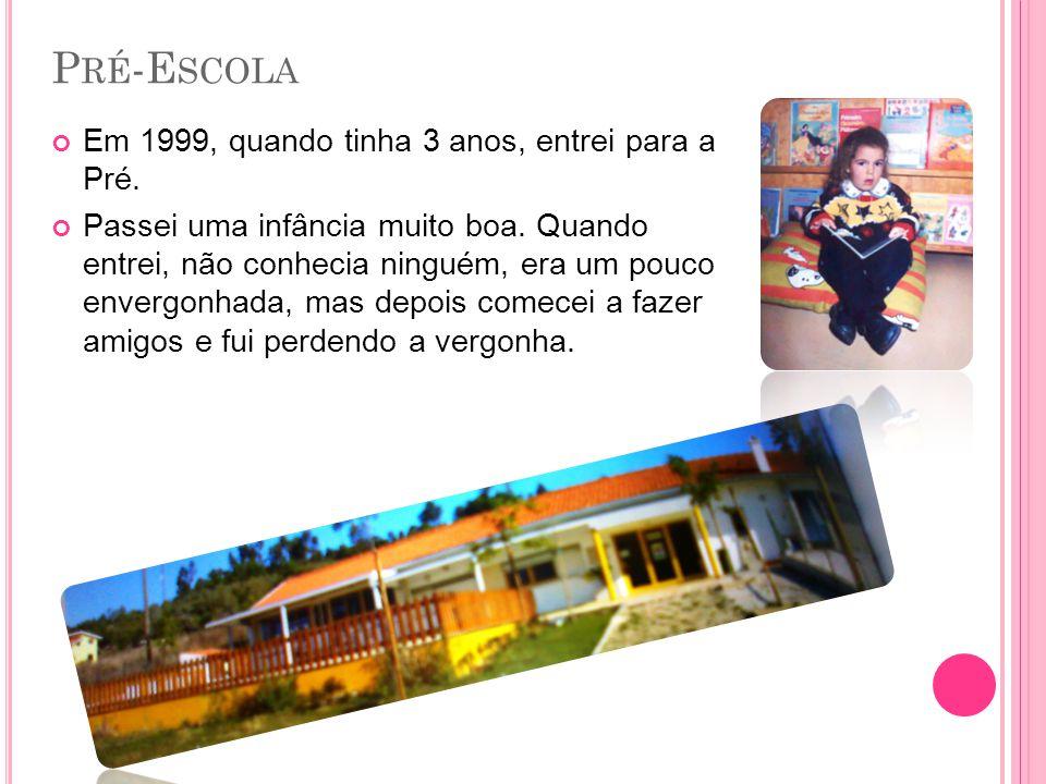 Pré-Escola Em 1999, quando tinha 3 anos, entrei para a Pré.